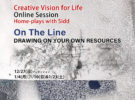 On The Line – DRAWING ON YOUR OWN RESOURCES<br/>Creative Vision for Life Online Session Home-plays with Sidd